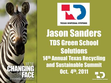 Jason Sanders TDS Green School Solutions 14 th Annual Texas <strong>Recycling</strong> and Sustainable Summit Oct. 4 th, 2011.