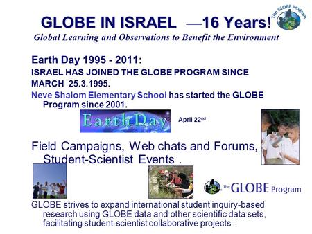 GLOBE IN ISRAEL — 16 Years! Earth Day 1995 - 2011: ISRAEL HAS JOINED THE GLOBE PROGRAM SINCE MARCH 25.3.1995. Neve Shalom Elementary School has started.