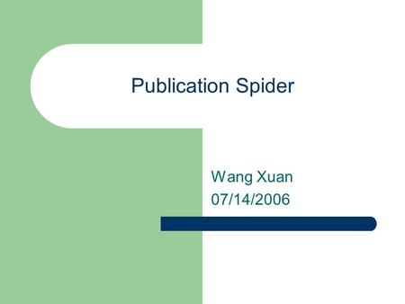 Publication Spider Wang Xuan 07/14/2006. What is publication spider Gathering publication pages Using focused crawling With the help of Search Engine.