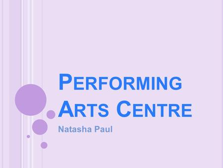 P ERFORMING A RTS C ENTRE Natasha Paul. R ESEARCH /I NFORMATION Necessary Performance Items Backstage Practise Area Good Sightlines Platforms/Levelling.
