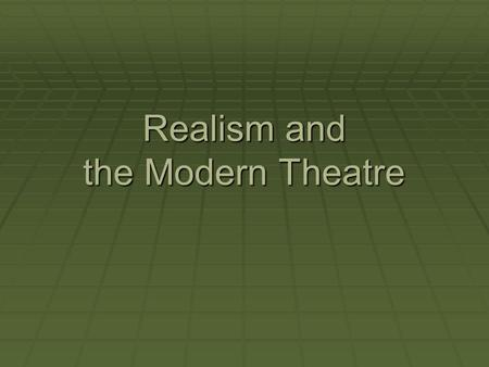 "Realism and the Modern Theatre. Beliefs A call to return the theatre to ""serious"" pursuits as opposed to the commercial interests of melodrama and comedy."