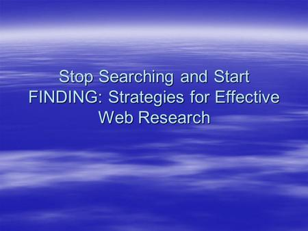 Stop Searching and Start FINDING: Strategies for Effective Web Research.