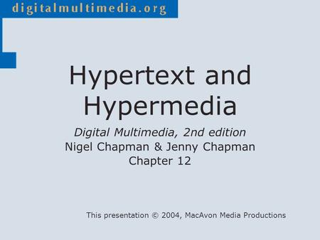 Digital Multimedia, 2nd edition Nigel Chapman & Jenny Chapman Chapter 12 This presentation © 2004, MacAvon Media Productions Hypertext and Hypermedia.