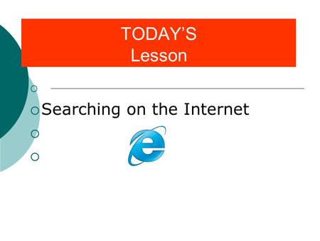 TODAY'S Lesson   Searching on the Internet . VOCABULARY  Search Engine  Web site  Spider  String/Indexer  Server  Link  Boolean  Query.