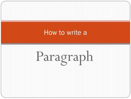 Paragraph How to write a. What is a paragraph? Several sentences that are grouped together Discusses one main subject. Has three parts: Topic Sentence.