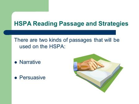 HSPA Reading Passage and Strategies There are two kinds of passages that will be used on the HSPA: Narrative Persuasive.