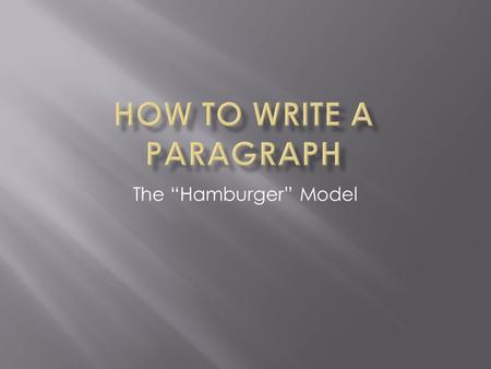 "The ""Hamburger"" Model.  A writing (graphic) organizer that visually organizes key components in a paragraph:  topic sentence, supporting details, and."