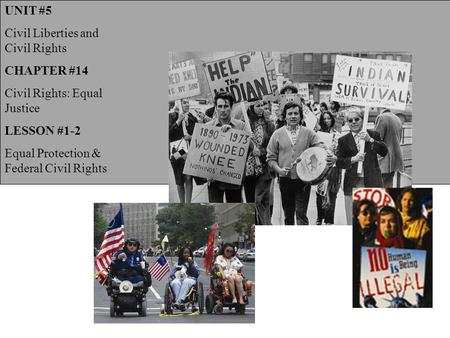 UNIT #5 Civil Liberties and Civil Rights CHAPTER #14 Civil Rights: Equal Justice LESSON #1-2 Equal Protection & Federal Civil Rights.