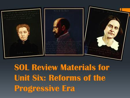 SOL Review Materials for Unit Six: Reforms of the Progressive Era.