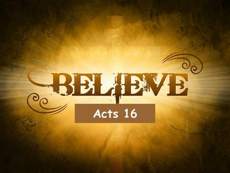 Acts 16. A Clear Message of God's Salvation The Philippian Jailer Acts 16.