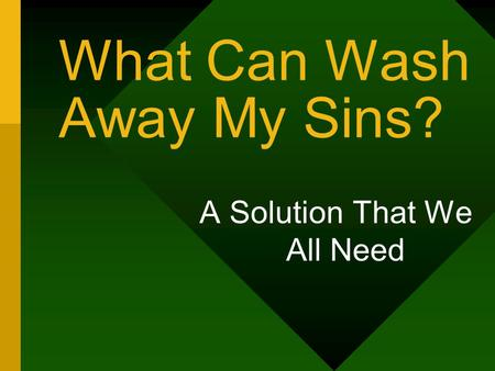 What Can Wash Away My Sins? A Solution That We All Need.