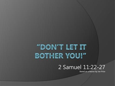 2 Samuel 11:22-27 Based on a lesson by Joe Price.