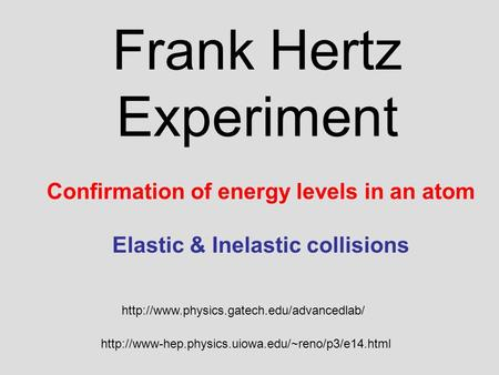Frank Hertz Experiment   Confirmation of energy levels in an.