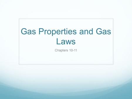 Gas Properties and Gas Laws Chapters 10-11. Kinetic Molecular Theory of Gases An ideal gas is one that fits all the assumptions of this theory: 1) Gases.