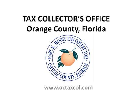 TAX COLLECTOR'S OFFICE Orange County, Florida www.octaxcol.com.