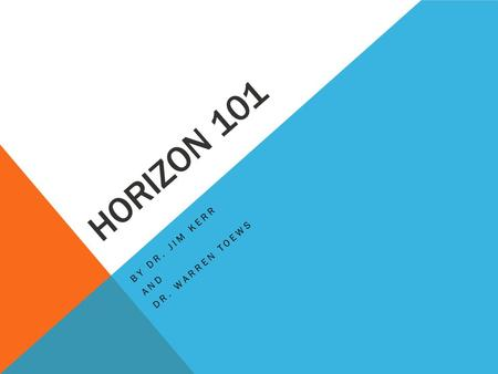 HORIZON 101 BY DR. JIM KERR AND DR. WARREN TOEWS.