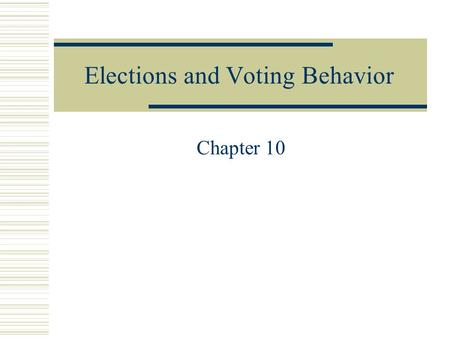 Elections and Voting Behavior Chapter 10. How American Elections Work  Three types of elections ( unlike most democracies ): Select party nominees (primary.