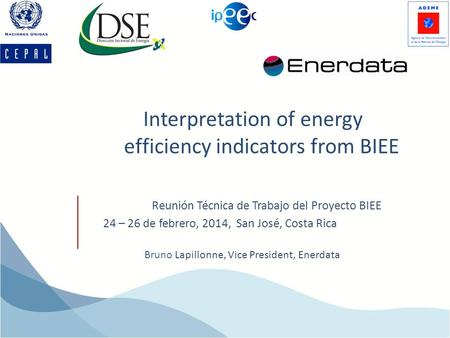 Interpretation of energy efficiency indicators from BIEE Bruno Lapillonne, Vice President, Enerdata Reunión Técnica de Trabajo del Proyecto BIEE 24 – 26.
