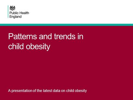 Patterns and trends in child obesity A presentation of the latest data on child obesity.
