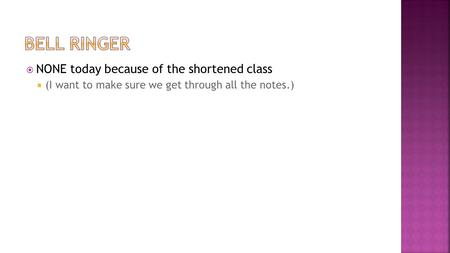  NONE today because of the shortened class  (I want to make sure we get through all the notes.)