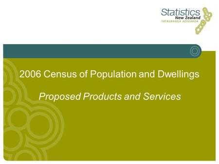 2006 Census of Population and Dwellings Proposed Products and Services.