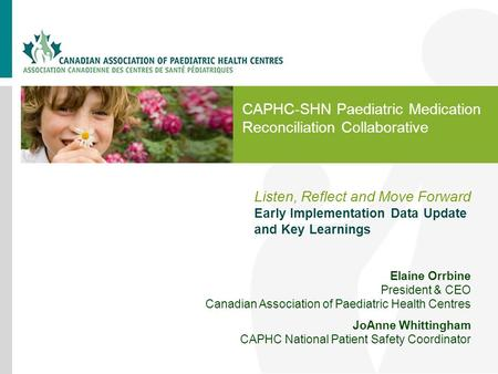 CAPHC-SHN Paediatric Medication Reconciliation Collaborative Listen, Reflect and Move Forward Early Implementation Data Update and Key Learnings Elaine.
