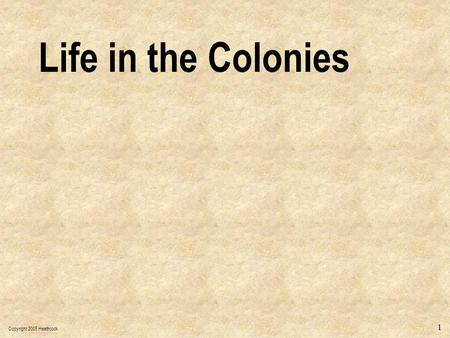 Copyright 2005 Heathcock 1 Life in the Colonies. Copyright 2005 Heathcock 2 New England Colonies Immigration, large families, and the fact that America,