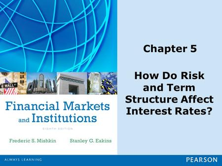 Chapter 5 How Do Risk and Term Structure Affect Interest Rates?