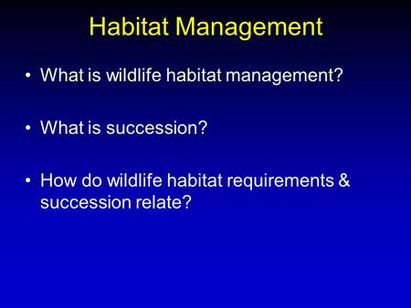 Habitat Management What is <strong>wildlife</strong> habitat management? What is succession? How do <strong>wildlife</strong> habitat requirements & succession relate?