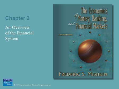 Chapter 2 An Overview of the Financial System. © 2004 Pearson Addison-Wesley. All rights reserved 2-2 Function of Financial Markets 1. Allows transfers.