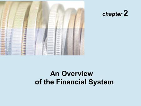 An Overview of the Financial System chapter 2. Copyright © 2001 Addison Wesley Longman TM 2- 2 Function of Financial Markets 1. Allows transfers of funds.