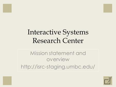 Interactive Systems Research Center Mission statement and overview