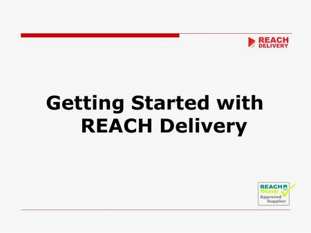 Getting Started with REACH Delivery. Free to Receive messages and files Easy and completely free to install Comprehensive online help Free Support Forum.