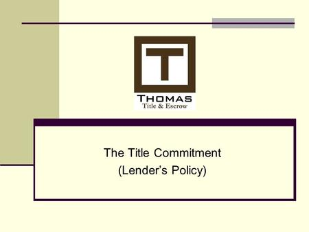 The Title Commitment (Lender's Policy). What is a commitment? Reflects the condition of title Sets forth requirements Eliminates the risk of future attacks.