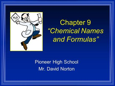 "Chapter 9 ""Chemical Names and Formulas"" Pioneer High School Mr. David Norton H2OH2O."