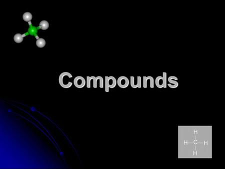 Compounds. Compound: a substance made up of atoms of different elements joined together (involves a chemical change) a substance made up of atoms of different.