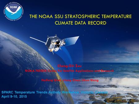 THE NOAA SSU STRATOSPHERIC TEMPERATURE CLIMATE DATA RECORD Cheng-Zhi Zou NOAA/NESDIS/Center For Satellite Applications and Research Haifeng Qian, Lilong.