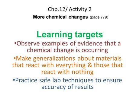 Chp.12/ Activity 2 More chemical changes (page 779) Learning targets Observe examples of evidence that a chemical change is occurring Make generalizations.