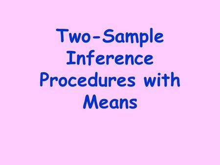 Two-Sample Inference Procedures with Means. Remember: We will be interested in the difference of means, so we will use this to find standard error.