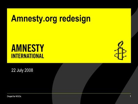Drupal for NGOs 1 Amnesty.org redesign 22 July 2008.