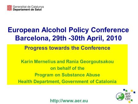 European Alcohol Policy Conference Barcelona, 29th -30th April, 2010 Progress towards the Conference Karin Mernelius and Rania Georgoutsakou on behalf.