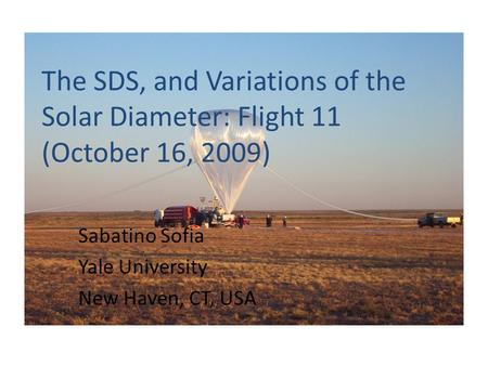 The SDS, and Variations of the Solar Diameter: Flight 11 (October 16, 2009) Sabatino Sofia Yale University New Haven, CT, USA.