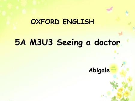5A M3U3 Seeing a doctor Abigale OXFORD ENGLISH. Hello! I am Jack. --- The leading actor( 男主角 ) of a cartoon.