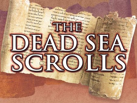 The Dead Sea Scrolls are ancient manuscripts that were discovered in caves along the northwestern shore of the Dead Sea, the lowest spot on earth. The.