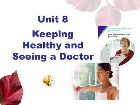 Unit 8 Keeping Healthy and Seeing a Doctor. Unit 8 New Practical English 1 Session 2 Section III Maintaining a Sharp Eye Passage I.