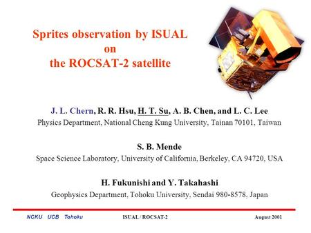 NCKU UCB Tohoku ISUAL / ROCSAT-2 August 2001 Sprites observation by ISUAL on the ROCSAT-2 satellite J. L. Chern, R. R. Hsu, H. T. Su, A. B. Chen, and L.