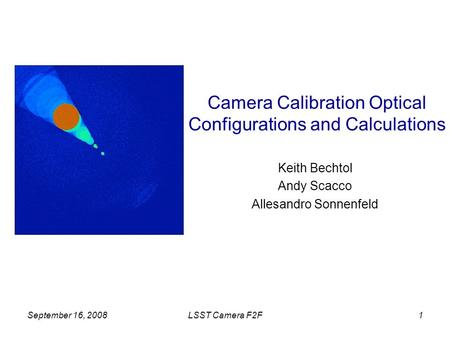 September 16, 2008LSST Camera F2F1 Camera Calibration Optical Configurations and Calculations Keith Bechtol Andy Scacco Allesandro Sonnenfeld.