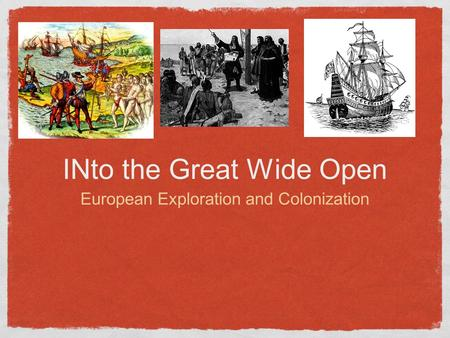 INto the Great Wide Open European Exploration and Colonization.