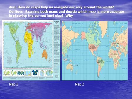 Aim: How do maps help us navigate our way around the world?