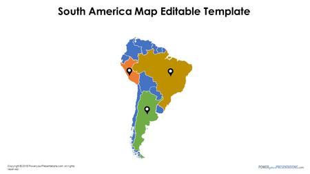 Copyright © 2015 PoweryourPresentations.com. All rights reserved. South America Map Editable Template.